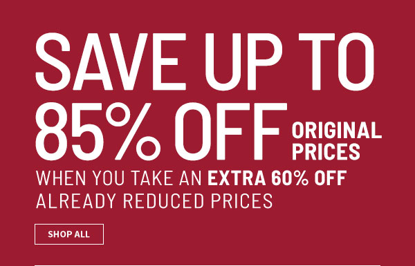 Save up to 85% off original prices when you take an extra 60% off already reduced prices