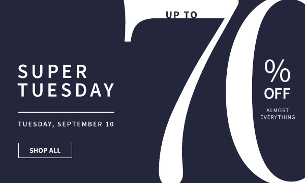 Super Tuesday - Up to 70% Off Almost Everything - Shop Now