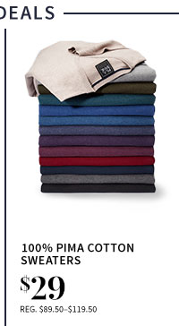 $29 100% Pima Cotton Sweaters
