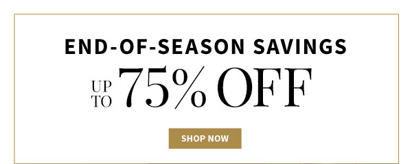 End of Season Savings Up to 75% Off