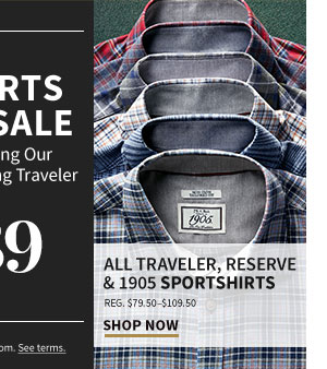 $39 All Traveler, Reserve & 1905 Sportshirts