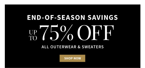 End-of-Season Savings - Up to 75% Off All Outerwear & Sweaters