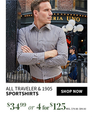 4 for $125 All Traveler & 1905 Sportshirts